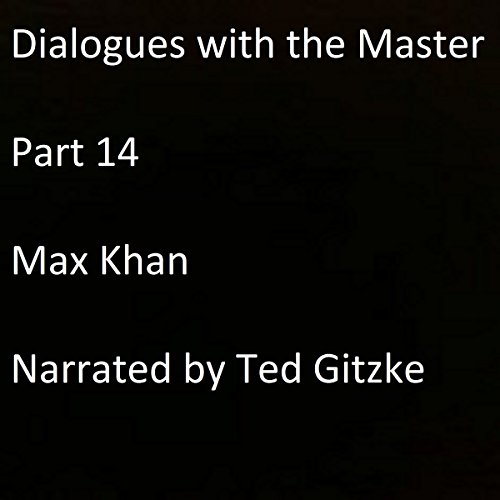 Dialogues with the Master: Part 14                   By:                                                                                                                                 Max Khan                               Narrated by:                                                                                                                                 Ted Gitzke                      Length: 4 mins     1 rating     Overall 5.0