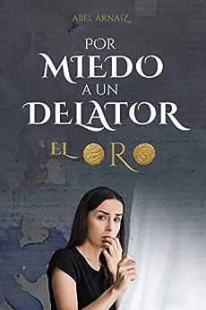[Abel Arnaiz]のPor miedo a un delator: EL ORO (Spanish Edition)