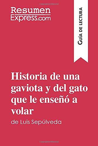 Historia de una gaviota y del gato que le enseñó a volar de Luis Sepúlveda (Guía de lectura): Resumen y análisis completo [Lingua spagnola]