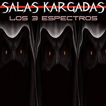 SALAS KARGADAS: LOS 3 ESPECTROS