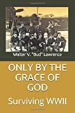 Only By The Grace of God: Surviving WWII
