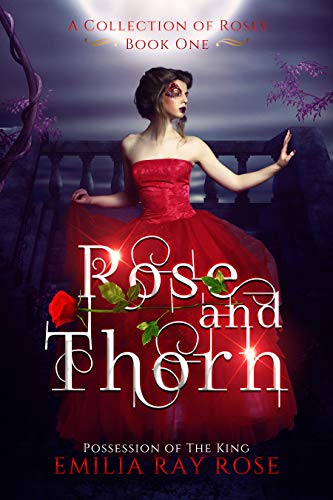 Possession of The King, Rose and Thorn (Book 1) by RAY ROSE, EMILIA