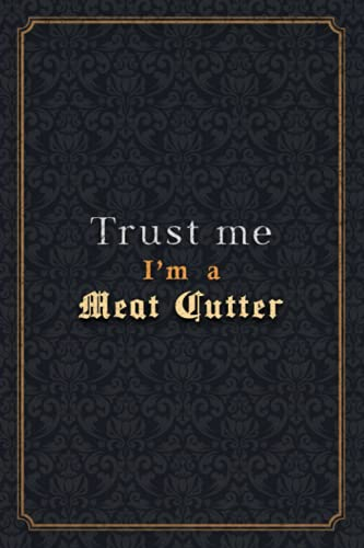 Meat Cutter Notebook Planner - Trust Me I'm A Meat Cutter Job Title Working Cover Checklist Journal: A5, 5.24 x 22.86 cm, Notebook Journal, Menu, 6x9 ... Monthly, Organizer, Wedding, Over 110 Pages