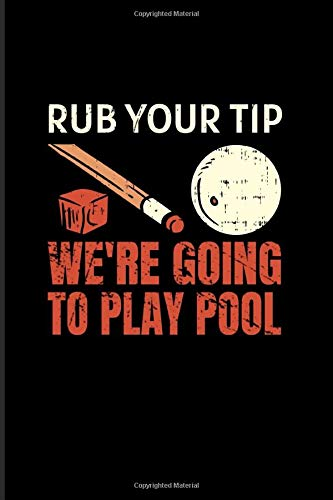 Rub Your Tip We're Going To Play Pool: Pool Billiard 2020 Planner | Weekly & Monthly Pocket Calendar | 6x9 Softcover Organizer | For Professional & Hobby Pool Billiard Player Fans