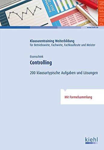 Controlling: 200 klausurtypische Aufgaben und Lösungen