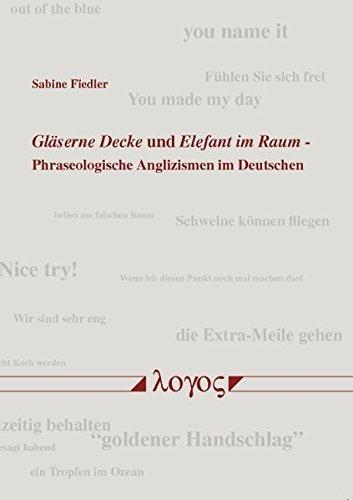 Gläserne Decke und Elefant im Raum: Phraseologische Anglizismen im Deutschen by Sabine Fiedler (2014-07-07)