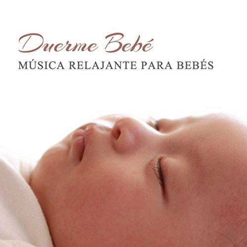 Duerme Bebé (Música Relajante para Bebés, Música para Dormir, Nanas para Bebés, Sueño del Bebé)