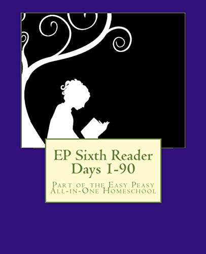 EP Sixth Reader Days 1-90: Part of the Easy Peasy All-in-One Homeschool (EP Reader Series) (Volume 6