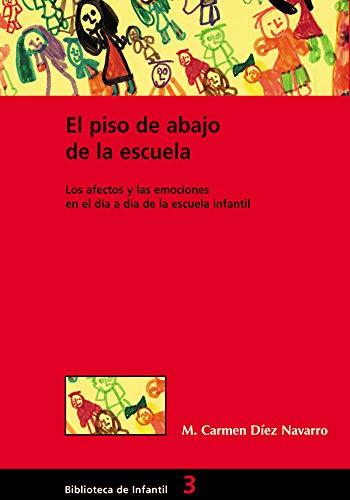 El Piso De Abajo De La Escuela: Los afectos y las emociones en el día a día de la escuela infantil: 003 (Biblioteca De Infantil)