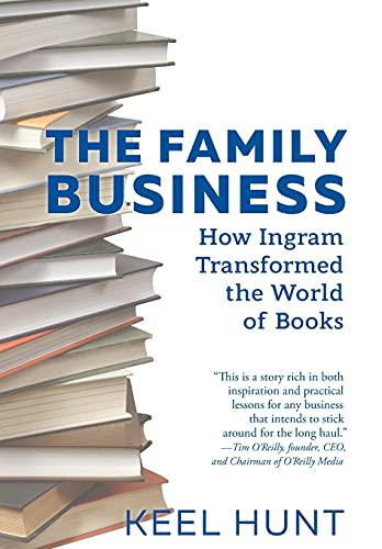 Compare Textbook Prices for The Family Business: How Ingram Transformed the World of Books  ISBN 9781513267210 by Hunt, Keel,O'Reilly, Tim