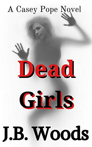 Dead Girls: A Casey Pope Book