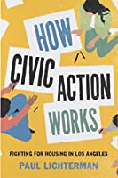 How Civic Action Works: Fighting for Housing in Los Angeles (Princeton Studies in Cultural Sociology)