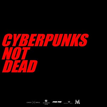 Cyberpunks Not Dead