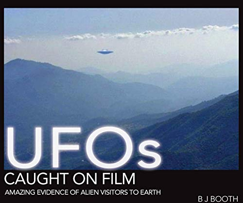 UFOs Caught on Film: Amazing Evidence of Alien Visitors to Earth (English Edition)