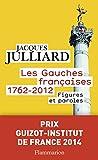Les gauches françaises 1762-2012 - Figures et paroles - FLAMMARION - 08/10/2014