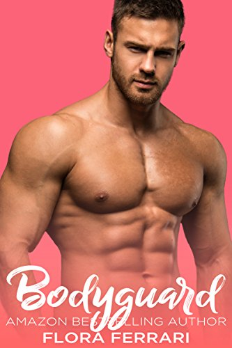 Bodyguard: An Older Man Younger Woman Romance (A Man Who Knows Who He Wants Book 33)