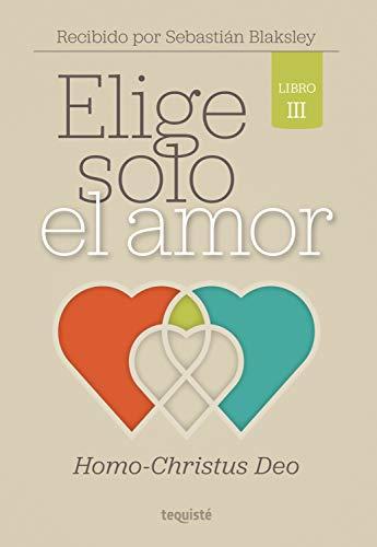 Elige Solo el Amor: Homo-Christus Deo (Spanish Edition)