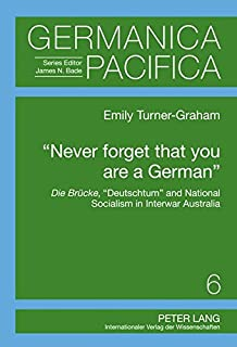 «Never forget that you are a German»: Die Bruecke, «Deutschtum» and National Socialism in Interwar Australia