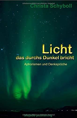 Licht, das durchs Dunkel bricht: Aphorismen & Denksprüche