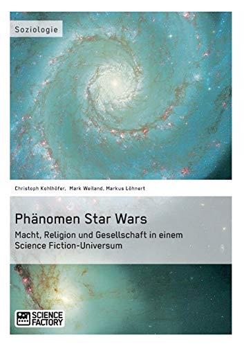 Phänomen Star Wars. Macht, Religion und Gesellschaft in einem Science Fiction-Universum