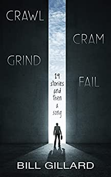 Crawl Cram Grind Fail: 29 Stories and Then a Song by [Bill Gillard]