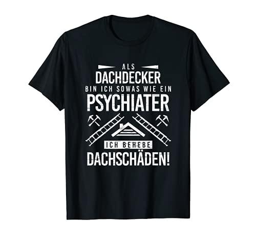 Herren Psychiater Ich Behebe Dachschäden Dachdecker T-Shirt