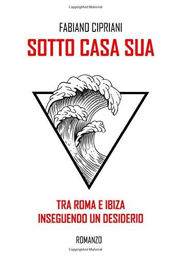 Sotto Casa Sua: Tra Roma e Ibiza inseguendo un desiderio