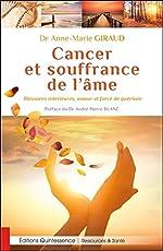 Cancer et souffrance de l'âme - Blessures intérieures, amour et force de guérison d'Anne-Marie Giraud