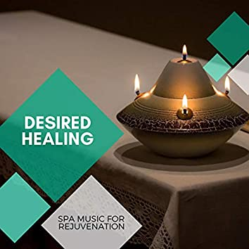 Desired Healing - Spa Music For Rejuvenation