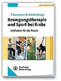 Bewegungstherapie und Sport bei Krebs: Leitfaden für die Praxis (Neue Aktive Wege)