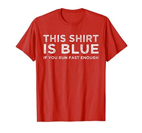 This Shirt Is Blue If You Run Fast Enough Shirt