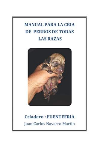Manual para la cría de perros de todas las razas.: Consejos para la cría perros. Celo y monta de las perras, embarazo, parto y cuidado de los cachorros.