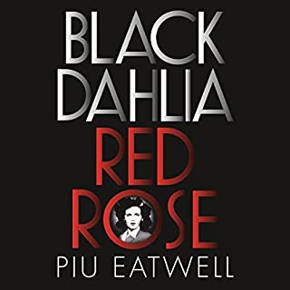 Black Dahlia, Red Rose     America's Most Notorious Crime Solved for the First Time              By:                                                                                                                                 Piu Eatwell                               Narrated by:                                                                                                                                 Jeff Harding                      Length: 8 hrs and 59 mins     9 ratings     Overall 3.8
