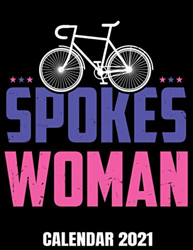 Spokes Woman Calendar 2021: Funny Cycling Calendar 2021 - Appointment Planner Book And Organizer Journal - Weekly - Monthly - Yearly