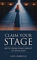 Claim Your Stage: Move from stage fright to spotlight.