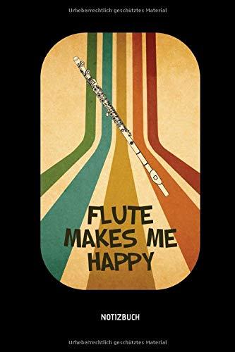 Flutes Makes Me Happy - Notizbuch: Lustiges Querflöten Notizbuch. Tolle Flöten Zubehör & Flötisten Geschenk Idee.