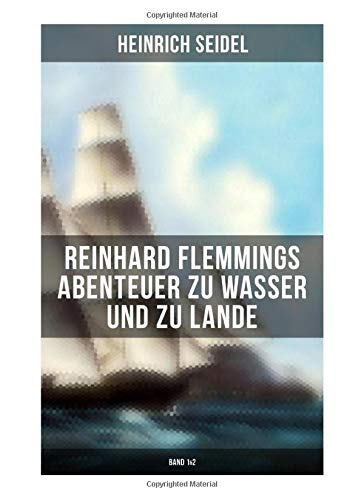 Reinhard Flemmings Abenteuer zu Wasser und zu Lande (Band 1&2): Ein spannender Roman aus der mecklenburgischen Heimat