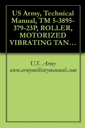 US Army, Technical Manual, TM 5-3895-379-23P, ROLLER, MOTORIZED VIBRATING TANDEM STEEL DRUMS CATERPILLAR MODEL CB534B, (NSN 3895-01-396-2822), CATERPILLAR ... military manuals (English Edition)