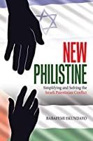 New Philistine: Simplifying and Solving the Israeli Palestinian Conflict