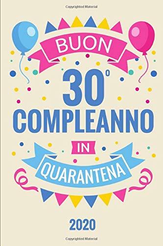 Buon 30 Compleanno In Quarantena: Diario Agenda Regalo Compleanno 30 Anni | Dimensioni 15,24 x 22,86 cm | 110 Pagine