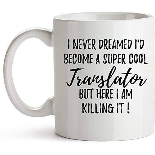Nunca soñé que me convertiría en un traductor súper genial, pero aquí lo estoy matando - Regalo de traductor, taza de traductor