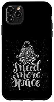 iPhone 11 Pro Max Funny Quote Astronaut Clothing - I Need More Space Case