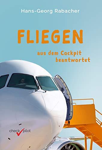 Fliegen aus dem Cockpit beantwortet: Spannendes Wissen rund um die Luftfahrt – ideal für die nächste Flugreise und das Warten am Flughafen!