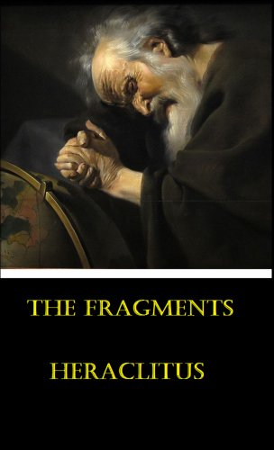 The Fragments: of the Work of Heraclitus of Ephesus on Nature; Translated