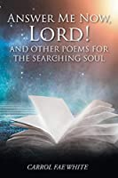 Answer Me Now, Lord!: And Other Poems for the Searching Soul