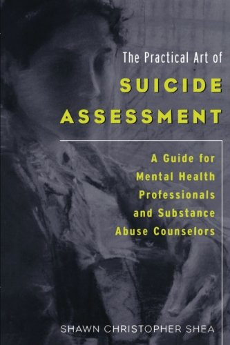 Compare Textbook Prices for The Practical Art of Suicide Assessment: A Guide for Mental Health Professionals and Substance Abuse Counselors unknown Edition ISBN 8601400851579 by Shea, Shawn Christopher