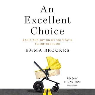 An Excellent Choice     Panic and Joy on My Solo Path to Motherhood              De :                                                                                                                                 Emma Brockes                               Lu par :                                                                                                                                 Emma Brockes                      Durée : 9 h et 6 min     Pas de notations     Global 0,0