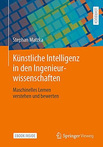 Künstliche Intelligenz in den Ingenieurwissenschaften: Maschinelles Lernen verstehen und bewerten