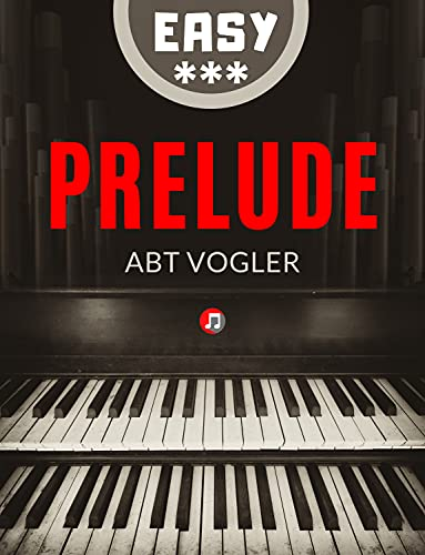 Prelude I Abt Vogler I Easy Pipe Organ Sheet Music for Beginner Organists Playing the Church Organ: Song of Pipe Organ Music for Church & Concert I Video Tutorial (English Edition)