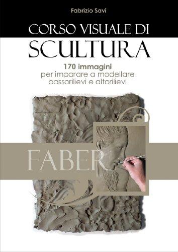 Corso visuale di scultura: 170 immagini per imparare a modellare bassorilievi ed altorilievi (Italian Edition)